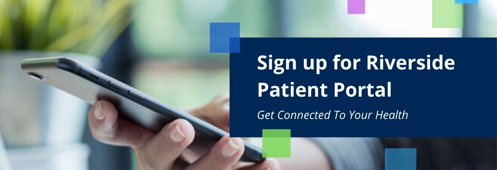 Riverside Patient Portal Get Connected To Your Health